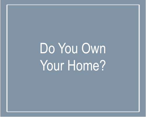 Text that says Do You Own Your Home?