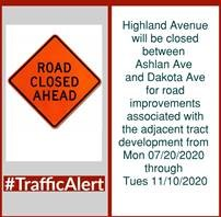 HIGHLAND AVENUE WILL BE CLOSED BETWEEN ASHLAN AVENUE AND DAKOTA AVENUE