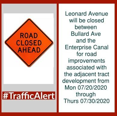 LEONARD AVENUE WILL BE CLOSED BETWEEN BULLARD AVENUE AND THE ENTERPRISE CANAL